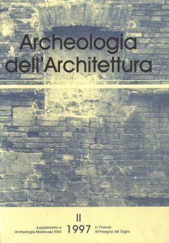 Archeologia dell'Architettura, II, 1997 - Contiene gli Atti della Giornata di Studi 'L'archeologia del costruito in Italia e in Europa. Esperienze a confronto e orientamenti della ricerca' (Genova, 10 maggio 1996).