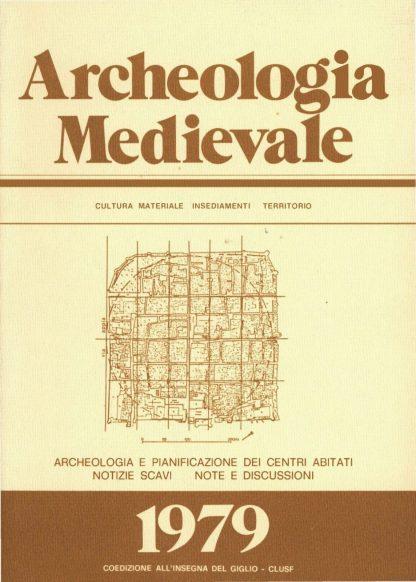 Archeologia Medievale, VI, 1979 - Contiene gli Atti del Seminario: Archeologia e pianificazione dei centri abitati (Rapallo 1978).