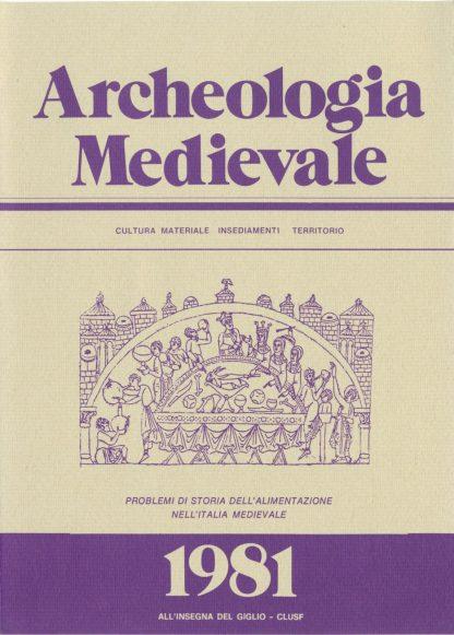 Archeologia Medievale, VIII, 1981 - Contiene gli Atti del Convegno: Problemi di storia dell'alimentazione nell'Italia medievale (Modena 1980)