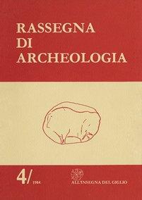 Rassegna di Archeologia, 4, 1984 - Contiene gli Atti del Convegno: 'I beni culturali in una zona di crisi siderurgica' (Piombino 1984)