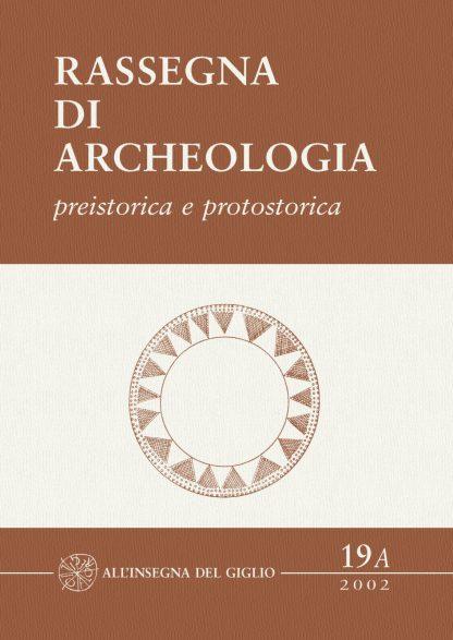 Rassegna di Archeologia, 19/A, 2002 - preistorica e protostorica