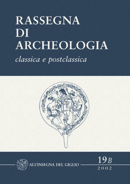 Rassegna di Archeologia, 19/B, 2002 - classica e postclassica
