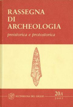 Rassegna di Archeologia, 20/A, 2003 - preistorica e protostorica