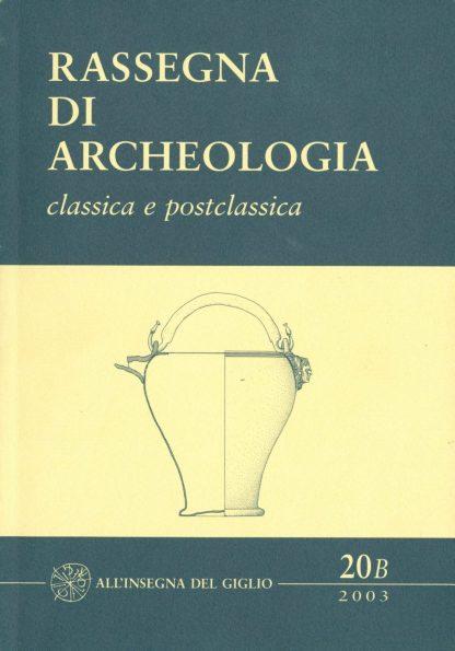 Rassegna di Archeologia, 20/B, 2003 - classica e postclassica