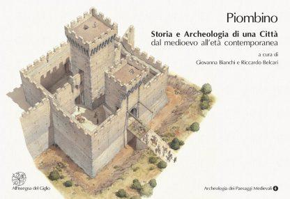 Piombino. Storia e Archeologia di una città dal Medioevo all'età contemporanea