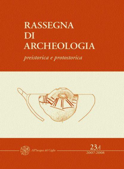 Rassegna di Archeologia, 23/A, 2007-2008 - preistorica e protostorica, copertina.