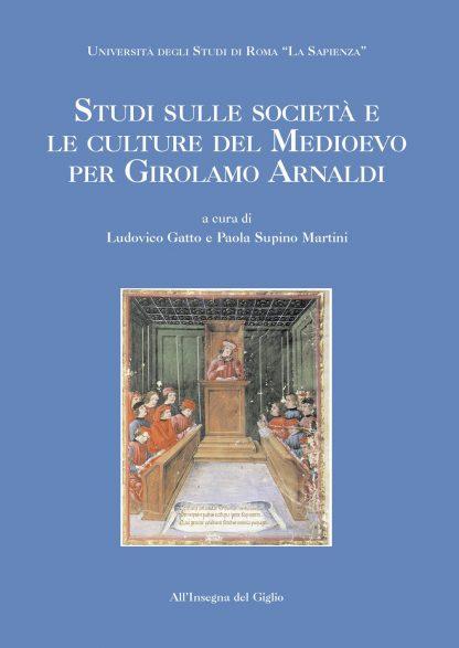Studi sulle società e le culture del Medioevo per Girolamo Arnaldi