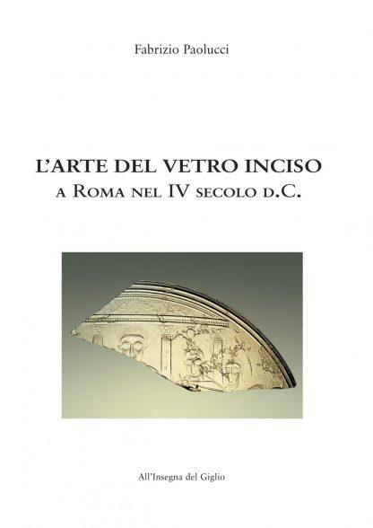 L'arte del vetro inciso a Roma nel IV secolo d.C.