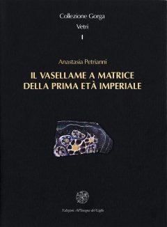 Il vasellame a matrice della Prima Età Imperiale. Collezione Gorga, copertina.