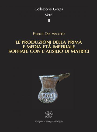 Le produzioni della prima e media età imperiale soffiate con l'ausilio di matrici. Collezione Gorga. Vetri II