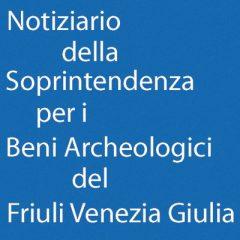 Notiziario della Soprintendenza per i Beni Archeologici del Friuli Venezia Giulia