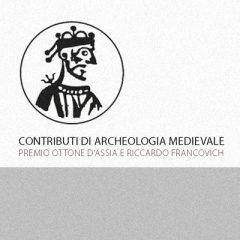 Contributi di Archeologia Medievale. Premio Ottone d'Assia e Riccardo Francovich