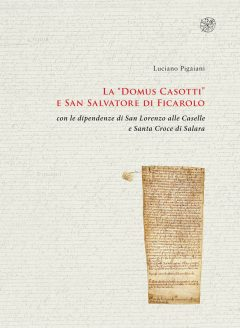 """La """"Domus Casotti"""" e San Salvatore di Ficarolo con le dipendenze di San Lorenzo alle Caselle e Santa Croce di Salara, copertina."""