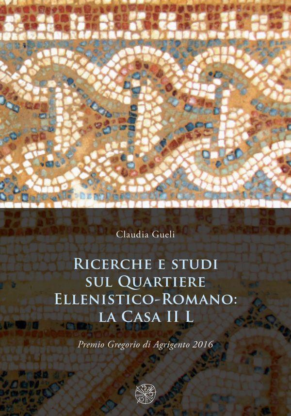 Ricerche e studi sul Quartiere Ellenistico-Romano: la Casa II L Premio Gregorio di Agrigento 2016