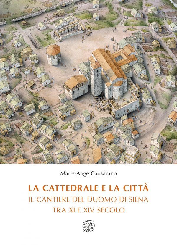 La cattedrale e la città. Il cantiere del duomo di Siena tra XI e XIV secolo