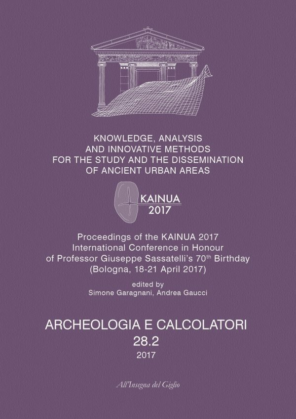 Archeologia e Calcolatori, 28.2, 2017 - Knowledge, Analysis and Innovative Methods for the Study and the Dissemination of Ancient Urban Areas - Proceedings of the KAINUA 2017 International Conference in Honour of Professor Giuseppe Sassatelli's 70th Birthday (Bologna, 18-21 April 2017)