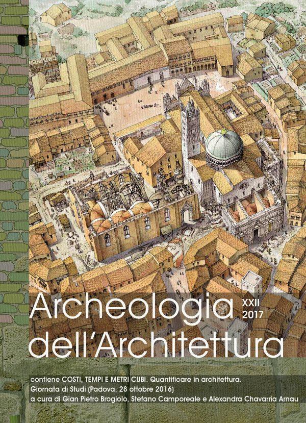 Archeologia dell'Architettura, XXII, 2017 – Costi, tempi e metri cubi. Quantificare in architettura. Giornata di Studi (Padova, 28 ottobre 2016)