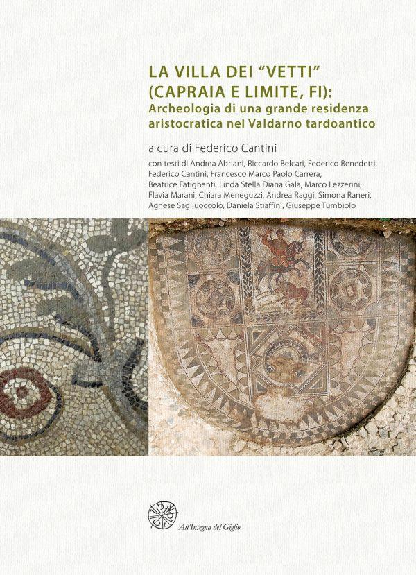 """La villa dei """"Vetti"""" (Capraia e Limite, FI): Archeologia di una grande residenza aristocratica nel Valdarno tardoantico"""