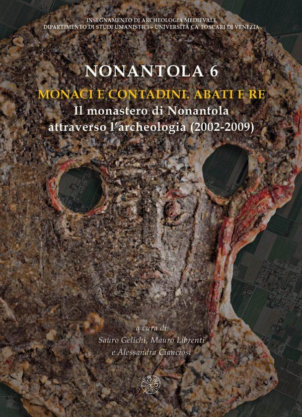Nonantola 6 – Monaci e contadini. Abati e re. Il monastero di Nonantola attraverso l'archeologia (2002-2009)
