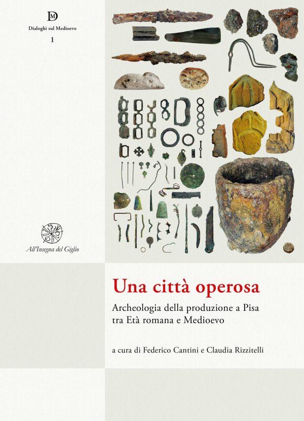 Una città operosa. Archeologia della produzione a Pisa tra Età romana e Medioevo