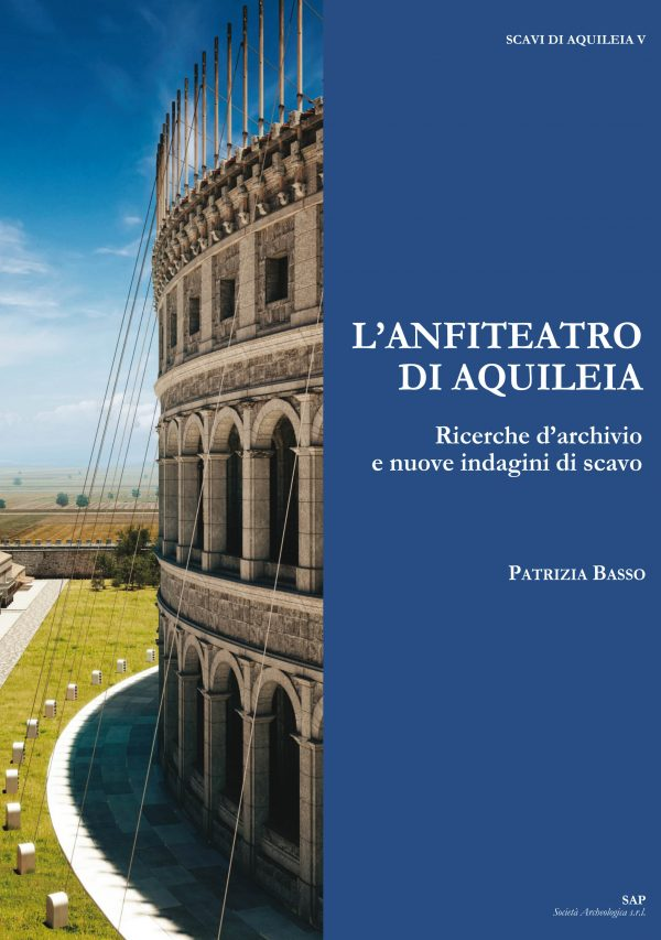 L'anfiteatro di Aquileia. Ricerche d'archivio e nuove indagini di scavo
