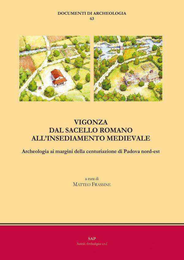 Vigonza – Dal sacello romano all'insediamento medievale. Archeologia ai margini della centuriazione di Padova nord-est