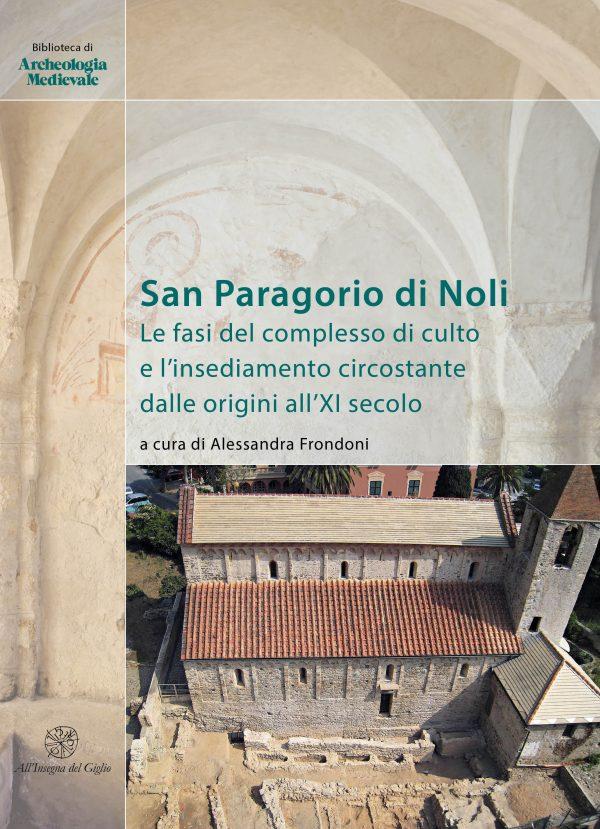 San Paragorio di Noli. Le fasi del complesso di culto el'insediamento circostante dalle origini all'XI secolo