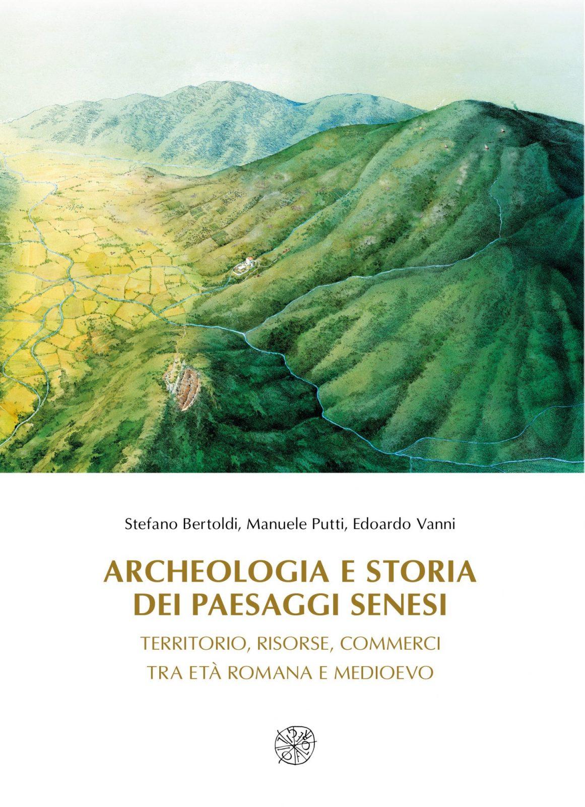 Archeologia e storia dei Paesaggi senesi Territorio, risorse, commerci tra Età romana e Medioevo