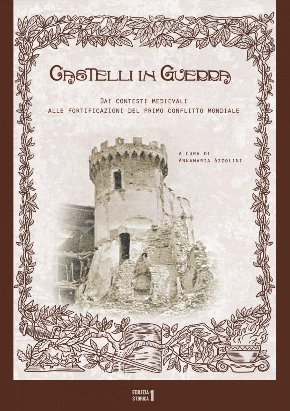 Castelli in guerra. Dai contesti medievali alle fortificazioni del primo conflitto mondiale