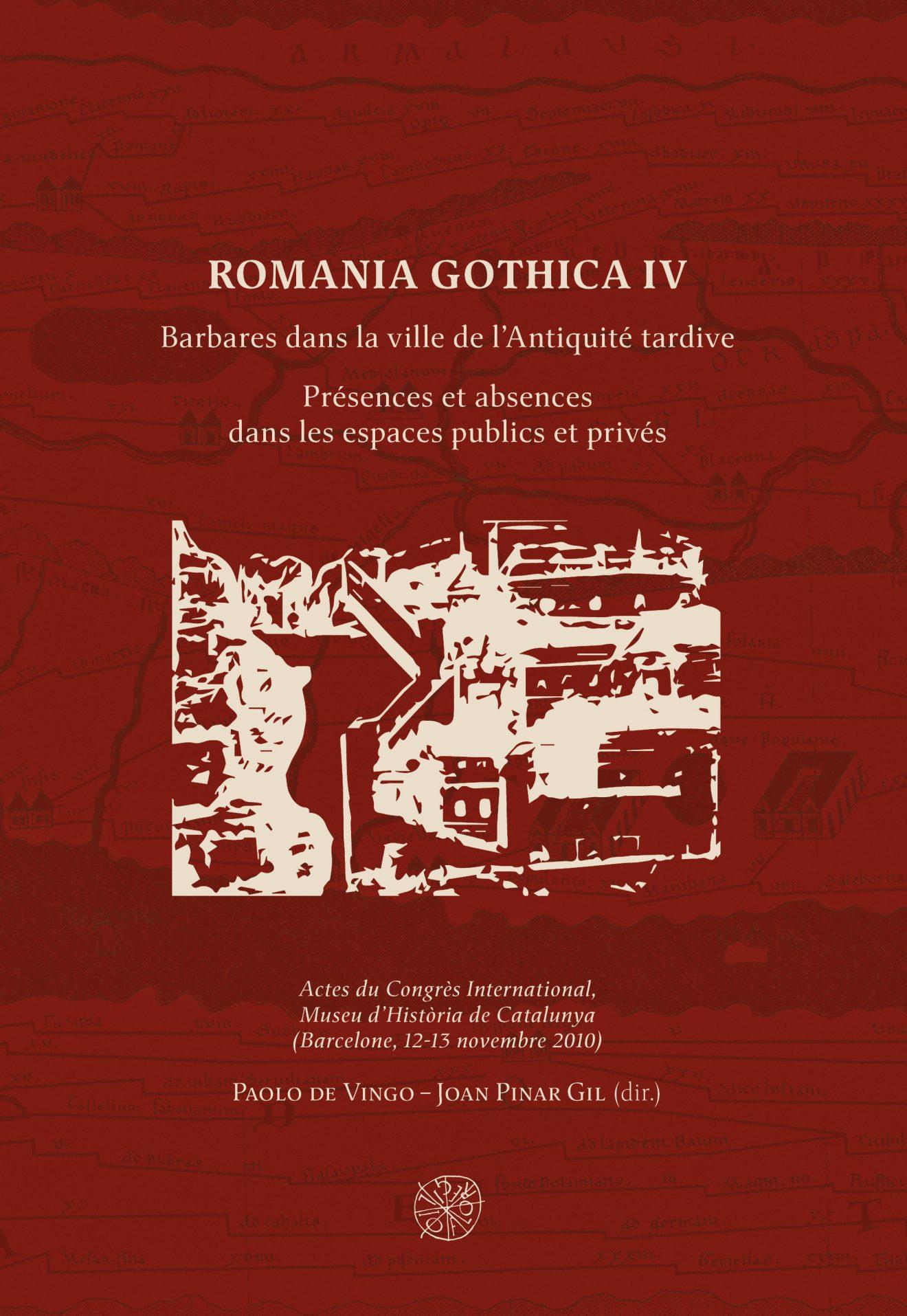 Romania Gothica IV - Barbares dans la ville de l'Antiquité tardive. Présences et absences dans les espaces publics et privés