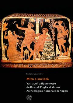 Mito e società. Vasi apuli a figure rosse da Ruvo di Puglia al Museo Archeologico Nazionale di Napoli, copertina.